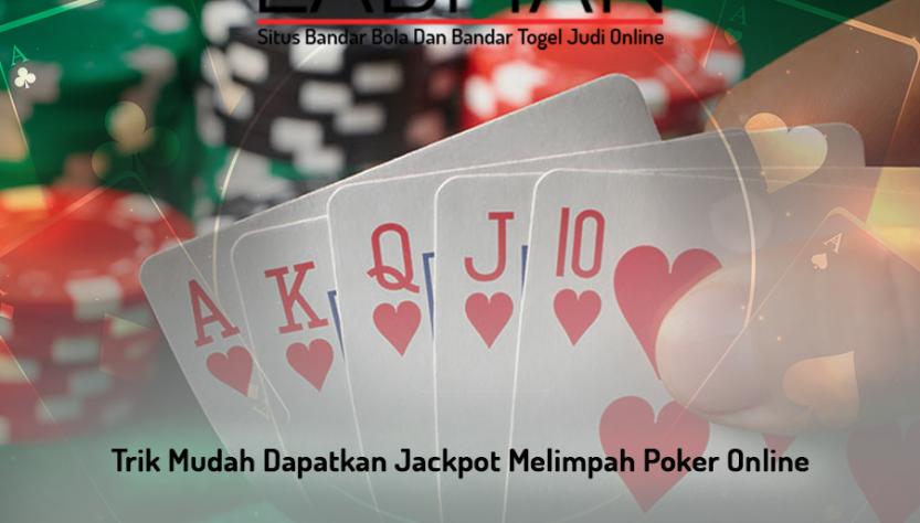 Trik Mudah Dapatkan Jackpot Melimpah Poker Online